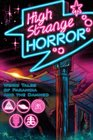High Strange Horror Weird Tales of Paranoia and the Damned