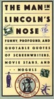 The Man in Lincoln's Nose Funny Profound and Quotable Quotes of Screenwriters Movie Stars and Moguls