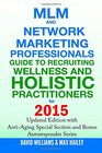 MLM and Network Marketing Professionals Guide to Recruiting Wellness and Holistic Practitioners for 2015 Updated 2015 Edition with Anti-Aging Special Section and Bonus Autoresponder Series