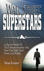 Wall Street Superstars 52 Success Stories of the Ultimate Investors and How They Built Their Power and Wealth