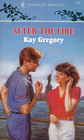 After the Fire (Harlequin Romance, No 212)