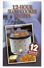 12-Hour Slow Cooker Recipes: Cooking Slow While You're on the Go