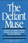 The Defiant Muse: French Feminist Poems from the Middl: A Bilingual Anthology (The Defiant Muse Series)