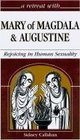 A Retreat With Mary of Magdala and Augustine: Rejoicing in Human Sexuality (Retreat With-- Series)
