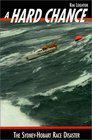 A Hard Chance Terror Under Sail - The Sydney-Hobart Race Disaster