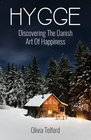 Hygge: Discovering The Danish Art Of Happiness -- How To Live Cozily And Enjoy Life?s Simple Pleasures