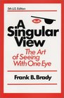 A Singular View The Art of Seeing With One Eye