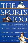 The Sports 100: The One Hundred Most Important People in American Sports History