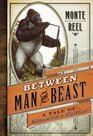 Between Man and Beast: A Tale of Exploration & Evolution