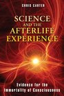 Science and the Afterlife Experience Evidence for the Immortality of Consciousness