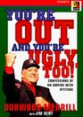 You're Out and You're Ugly Too Confessions of an Umpire With Attitude