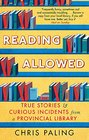 Reading Allowed True Stories and Curious Incidents from a Provincial Library