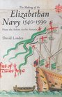 The Making of the Elizabethan Navy 1540-1590 From the Solent to the Armada