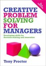 Creative Problem Solving for Managers Developing Skills for Decision-Making and Innovation