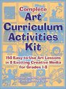 Complete Art Curriculum Activities: 150 Easy-To-Use Art Lessons in 8 Exciting Creative Media for Grades 1-8