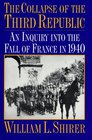 The Collapse of the Third Republic An Inquiry into the Fall of France in 1940