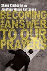 Becoming the Answer to Our Prayers Prayer for Ordinary Radicals