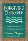 Forgiving Yourself A Step-By-Step Guide to Making Peace With Your Mistakes and Getting on With Your Life