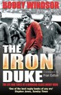 Bobby WindsorThe Iron Duke The Life and Times of a Working Class Rugby Hero