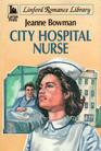 City Hospital Nurse (Linford Romance Library (Large Print))