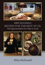 ABBY McDONALD RECIPES FOR THE REST OF US The Approachable Fun Way to Cook