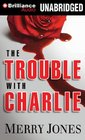 The Trouble with Charlie A Novel