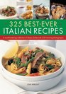 325 Best-Ever Italian Recipes A mouthwatering collection of classic dishes with 300 stunning photographs