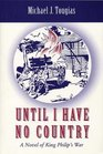 Until I Have No Country A Novel of the King Phillips War in New England