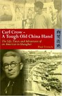 Carl Crow a Tough Old China Hand The Life Times and Adventures of an American in Shanghai