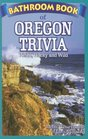 Bathroom Book of Oregon Trivia: Weird, Wacky, and Wild