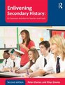 Enlivening Secondary History 50 Classroom Activities for Teachers and Pupils
