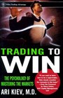 Trading to Win : The Psychology of Mastering the Markets (Wiley Trading)