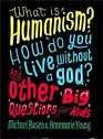 What is Humanism How do you live without a god And Other Big Questions for Kids