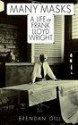 Many Masks A Life of Frank Lloyd Wright