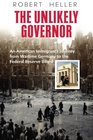 The Unlikely Governor An American Immigrant's Journey  fromWartime Germany to the  Federal Reserve Board