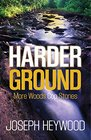 Harder Ground More Woods Cop Stories