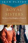 Royal Sisters The Story of the Daughters of James II