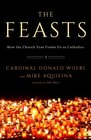The Feasts How the Church Year Forms Us as Catholics