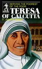 Teresa of Calcutta Serving the Poorest of the Poor