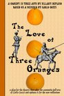 The Love of Three Oranges a play for the theatre that takes the commedia dell'arte of Carlo Gozzi and updates it for the new millennium