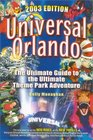 Universal Orlando 2003 The Ultimate Guide to the Ultimate Theme Park Adventure