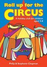 Roll Up for the Circus A Holiday Club for Children Aged 5-8