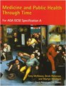 Medicine and Public Health Through Time for Aqa Gcse Specification a Student's Book