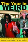 The Year in Weird A Comical Look at the Shocking Strange and Just Plain Silly Events of 2005
