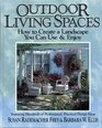 Outdoor Living Spaces How to Create a Landscape You Can Use  Enjoy/Featuring Hundreds of Professional Practical Design Ideas