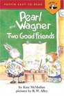 Pearl and Wagner Two Good Friends
