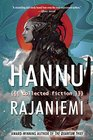 Hannu Rajaniemi Collected Fiction