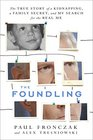 The Foundling The True Story of a Kidnapping a Family Secret and My Search for the Real Me