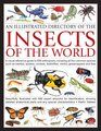 An Illustrated Directory of the Insects of the World A visual reference guide to 650 arthropods including all the common insect species such as  illustrated with 680 expert artworks