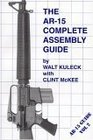 AR 15 Complete Assembly Guide (AR-15 Guide Vol 2)